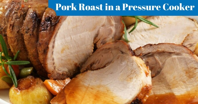 how-to-make-a-pork-roast-in-a-pressure-cooker-pressurecookertips.com