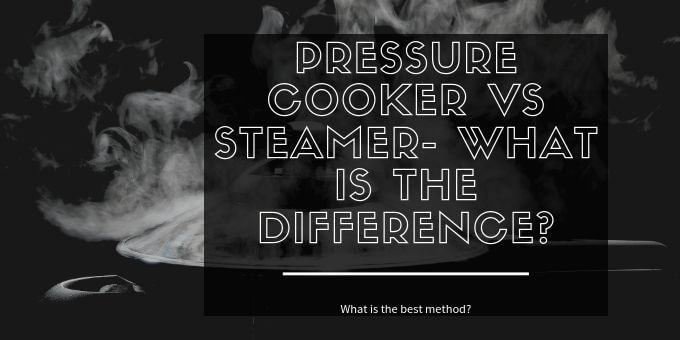 Pressure-Cooker-vs-Steamer-What-is-the-Difference-pressurecookertips.com_