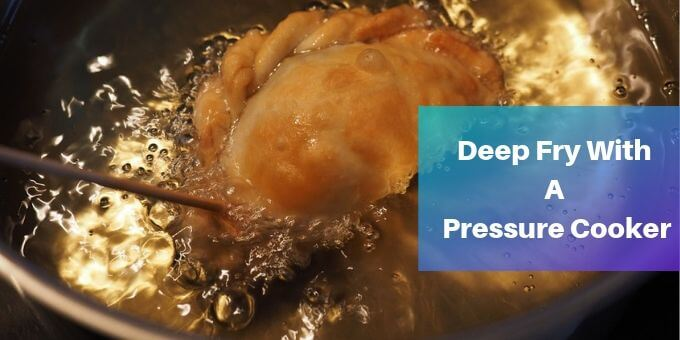 Deep-Fry-Using-A-Pressure-Cooker-pressurecookertips.com