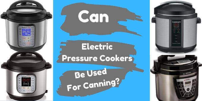 Can-Electric-Pressure-Cookers-Be-Used-For-Canning-pressurecookertips.com